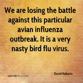 We are losing the battle against this particular avian influenza outbreak. It is a very nasty bird flu virus.