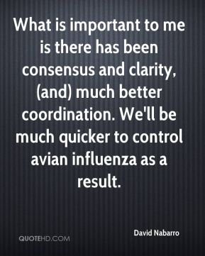 What is important to me is there has been consensus and clarity, (and) much better coordination. We'll be much quicker to control avian influenza as a result.