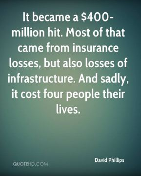 David Phillips - It became a $400-million hit. Most of that came from insurance losses, but also losses of infrastructure. And sadly, it cost four people their lives.