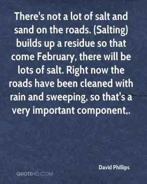 There's not a lot of salt and sand on the roads. (Salting) builds up a residue so that come February, there will be lots of salt. Right now the roads have been cleaned with rain and sweeping, so that's a very important component.