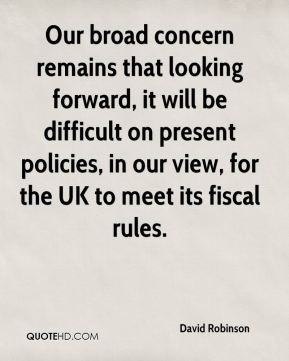 Our broad concern remains that looking forward, it will be difficult on present policies, in our view, for the UK to meet its fiscal rules.