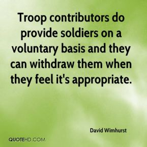 David Wimhurst - Troop contributors do provide soldiers on a voluntary basis and they can withdraw them when they feel it's appropriate.