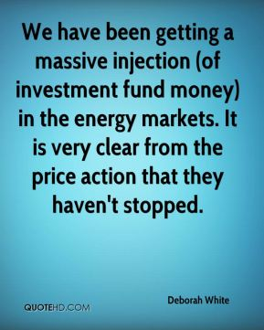Deborah White - We have been getting a massive injection (of investment fund money) in the energy markets. It is very clear from the price action that they haven't stopped.