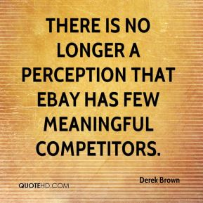 Derek Brown - There is no longer a perception that eBay has few meaningful competitors.