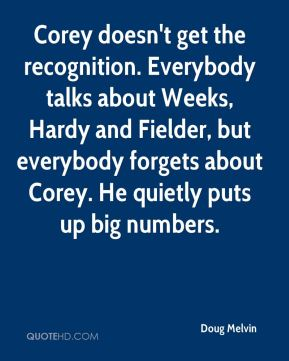 Doug Melvin - Corey doesn't get the recognition. Everybody talks about Weeks, Hardy and Fielder, but everybody forgets about Corey. He quietly puts up big numbers.
