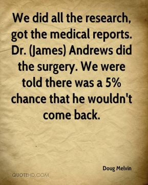 Doug Melvin - We did all the research, got the medical reports. Dr. (James) Andrews did the surgery. We were told there was a 5% chance that he wouldn't come back.