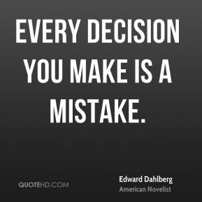 Every decision you make is a mistake.