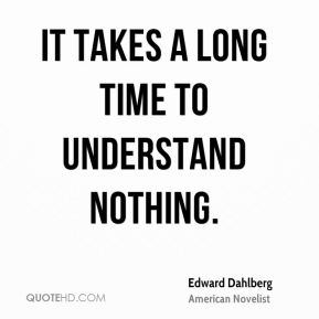 It takes a long time to understand nothing.