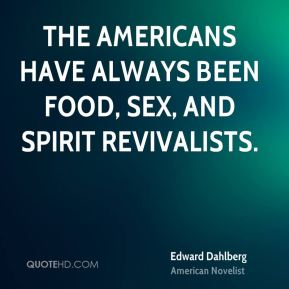 The Americans have always been food, sex, and spirit revivalists.