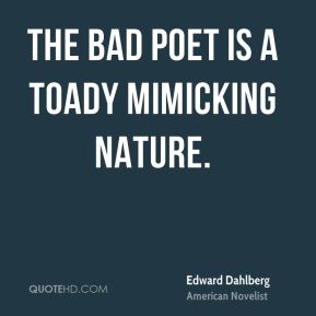 The bad poet is a toady mimicking nature.