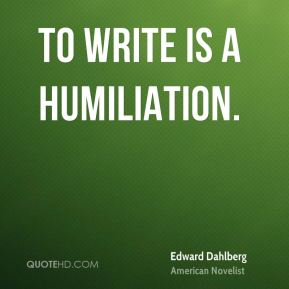 To write is a humiliation.