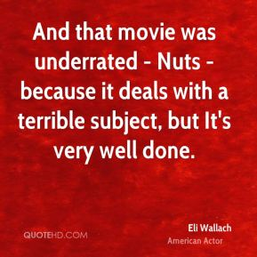 And that movie was underrated - Nuts - because it deals with a terrible subject, but It's very well done.