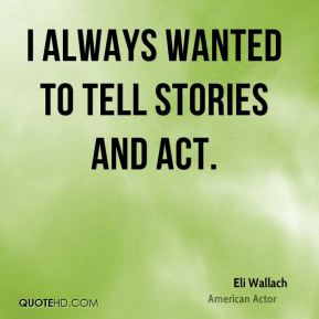 I always wanted to tell stories and act.