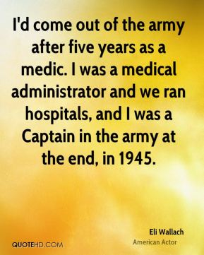 I'd come out of the army after five years as a medic. I was a medical administrator and we ran hospitals, and I was a Captain in the army at the end, in 1945.