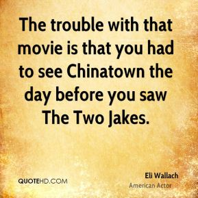 The trouble with that movie is that you had to see Chinatown the day before you saw The Two Jakes.