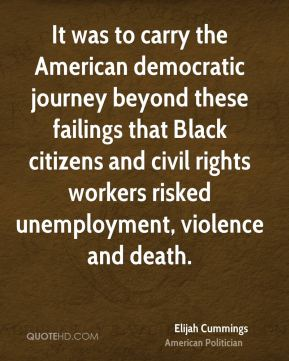 It was to carry the American democratic journey beyond these failings that Black citizens and civil rights workers risked unemployment, violence and death.
