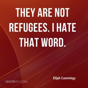 They are not refugees. I hate that word.