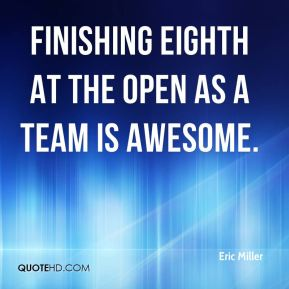 Finishing eighth at the Open as a team is awesome.