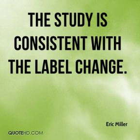 Eric Miller - The study is consistent with the label change.