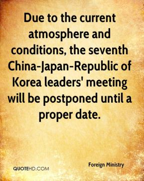 Due to the current atmosphere and conditions, the seventh China-Japan-Republic of Korea leaders' meeting will be postponed until a proper date.