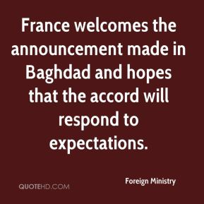 France welcomes the announcement made in Baghdad and hopes that the accord will respond to expectations.