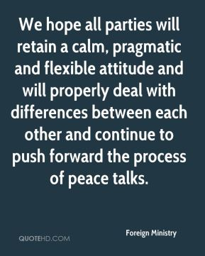 We hope all parties will retain a calm, pragmatic and flexible attitude and will properly deal with differences between each other and continue to push forward the process of peace talks.