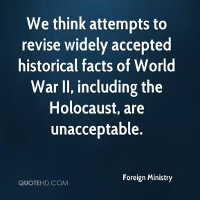 Foreign Ministry - We think attempts to revise widely accepted historical facts of World War II, including the Holocaust, are unacceptable.