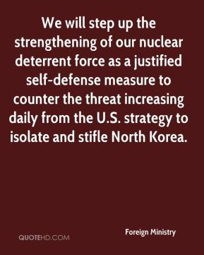 Foreign Ministry - We will step up the strengthening of our nuclear deterrent force as a justified self-defense measure to counter the threat increasing daily from the U.S. strategy to isolate and stifle North Korea.