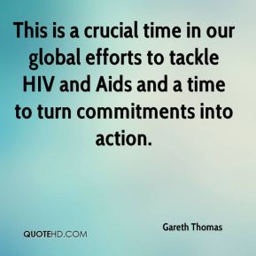 This is a crucial time in our global efforts to tackle HIV and Aids and a time to turn commitments into action.