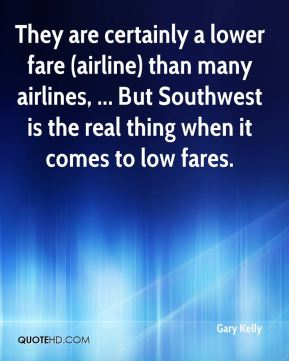 They are certainly a lower fare (airline) than many airlines, ... But Southwest is the real thing when it comes to low fares.