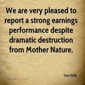 We are very pleased to report a strong earnings performance despite dramatic destruction from Mother Nature.