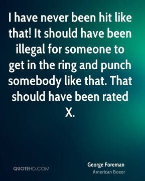 I have never been hit like that! It should have been illegal for someone to get in the ring and punch somebody like that. That should have been rated X.