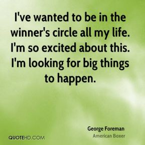 I've wanted to be in the winner's circle all my life. I'm so excited about this. I'm looking for big things to happen.