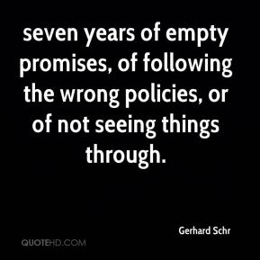 Gerhard Schr - seven years of empty promises, of following the wrong policies, or of not seeing things through.