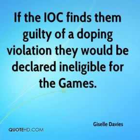 Giselle Davies - If the IOC finds them guilty of a doping violation they would be declared ineligible for the Games.