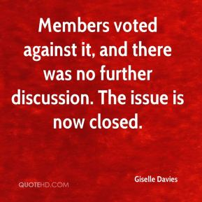 Giselle Davies - Members voted against it, and there was no further discussion. The issue is now closed.