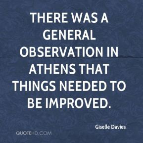 Giselle Davies - There was a general observation in Athens that things needed to be improved.