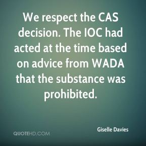 We respect the CAS decision. The IOC had acted at the time based on advice from WADA that the substance was prohibited.