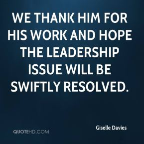Giselle Davies - We thank him for his work and hope the leadership issue will be swiftly resolved.