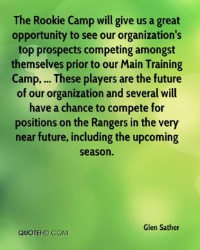 The Rookie Camp will give us a great opportunity to see our organization's top prospects competing amongst themselves prior to our Main Training Camp, ... These players are the future of our organization and several will have a chance to compete for positions on the Rangers in the very near future, including the upcoming season.