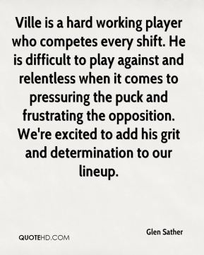 Glen Sather - Ville is a hard working player who competes every shift. He is difficult to play against and relentless when it comes to pressuring the puck and frustrating the opposition. We're excited to add his grit and determination to our lineup.