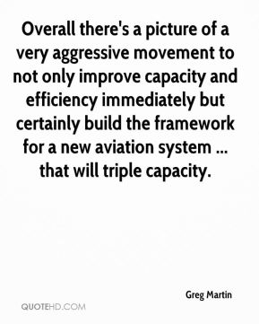 Greg Martin - Overall there's a picture of a very aggressive movement to not only improve capacity and efficiency immediately but certainly build the framework for a new aviation system ... that will triple capacity.