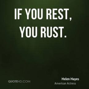 If you rest, you rust.