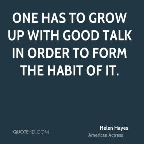 One has to grow up with good talk in order to form the habit of it.
