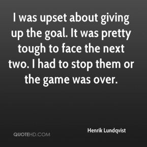 Henrik Lundqvist - I was upset about giving up the goal. It was pretty tough to face the next two. I had to stop them or the game was over.