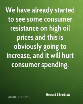 Howard Silverblatt - We have already started to see some consumer resistance on high oil prices and this is obviously going to increase, and it will hurt consumer spending.