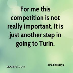 Irina Slutskaya - For me this competition is not really important. It is just another step in going to Turin.