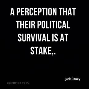 Jack Pitney - A perception that their political survival is at stake.