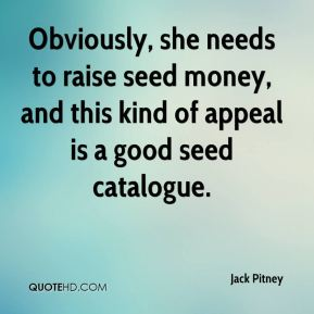 Obviously, she needs to raise seed money, and this kind of appeal is a good seed catalogue.