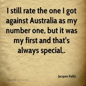 I still rate the one I got against Australia as my number one, but it was my first and that's always special.